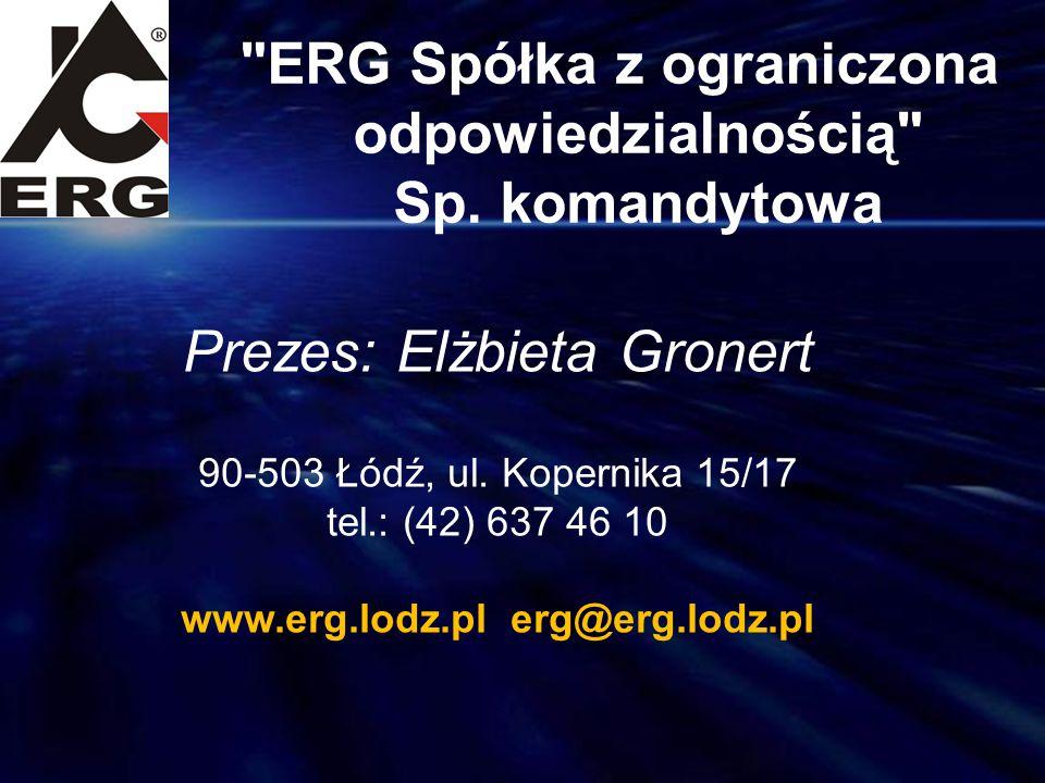 Prezes: Elżbieta Gronert 90-503 Łódź, ul. Kopernika 15/17 tel.: (42) 637 46 10 www.erg.lodz.pl erg@erg.lodz.pl