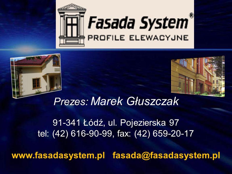 Prezes: Marek Głuszczak 91-341 Łódź, ul. Pojezierska 97 tel: (42) 616-90-99, fax: (42) 659-20-17 www.fasadasystem.pl fasada@fasadasystem.pl