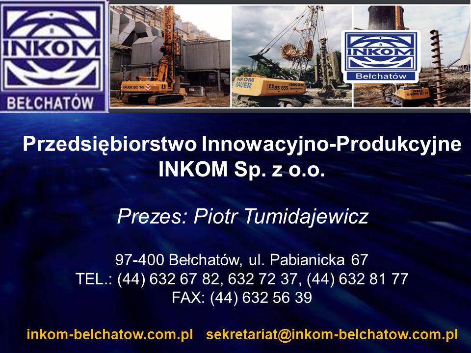 Przedsiębiorstwo Innowacyjno-Produkcyjne INKOM Sp. z o.o. Prezes: Piotr Tumidajewicz 97-400 Bełchatów, ul. Pabianicka 67 TEL.: (44) 632 67 82, 632 72