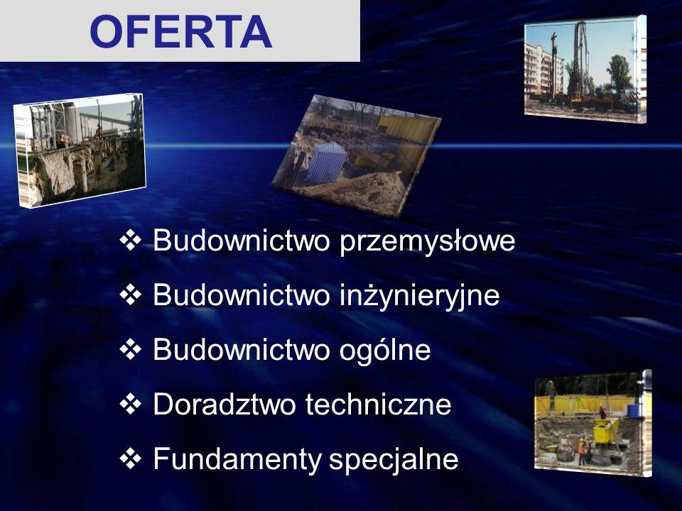 OFERTA  Budownictwo przemysłowe  Budownictwo inżynieryjne  Budownictwo ogólne  Doradztwo techniczne  Fundamenty specjalne