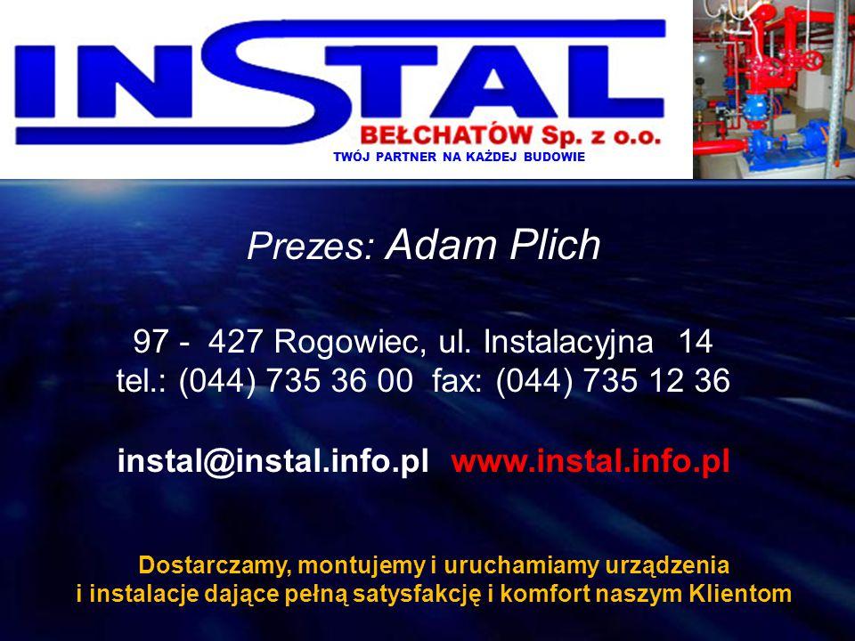 Prezes: Adam Plich 97 - 427 Rogowiec, ul. Instalacyjna 14 tel.: (044) 735 36 00 fax: (044) 735 12 36 instal@instal.info.pl www.instal.info.pl Dostarcz