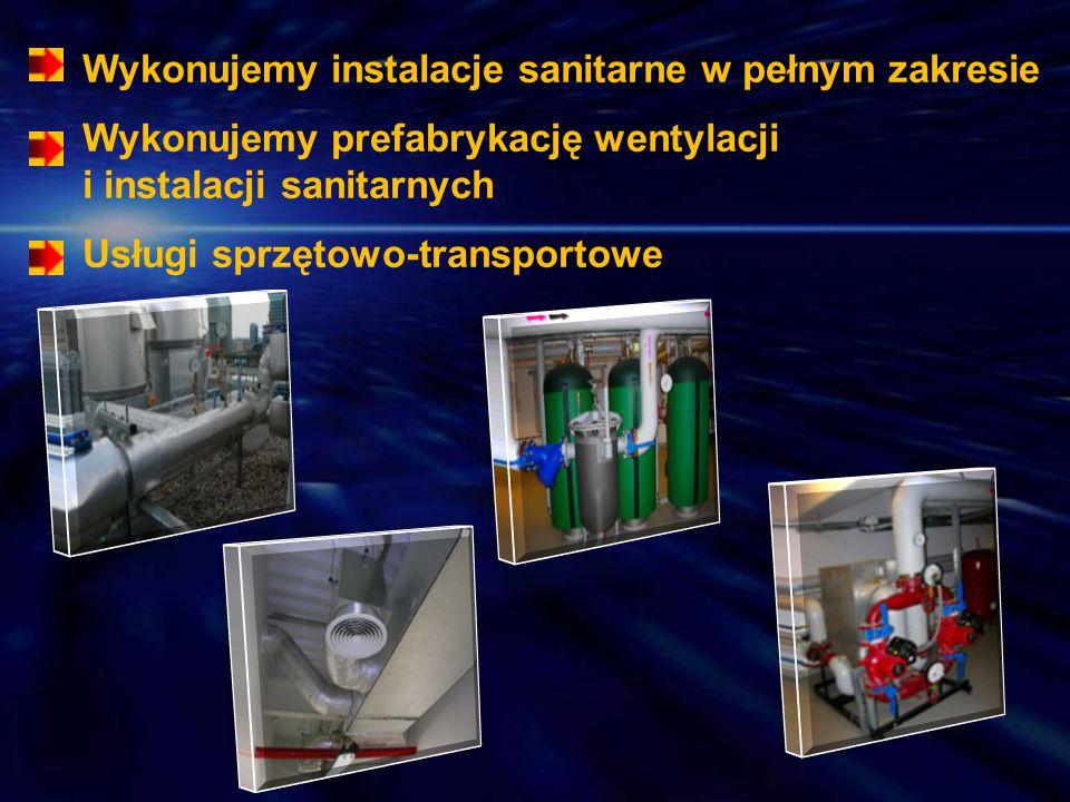 Wykonujemy instalacje sanitarne w pełnym zakresie Wykonujemy prefabrykację wentylacji i instalacji sanitarnych Usługi sprzętowo-transportowe