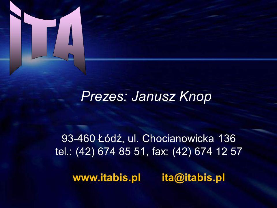 93-460 Łódź, ul. Chocianowicka 136 tel.: (42) 674 85 51, fax: (42) 674 12 57 www.itabis.pl ita@itabis.pl Prezes: Janusz Knop