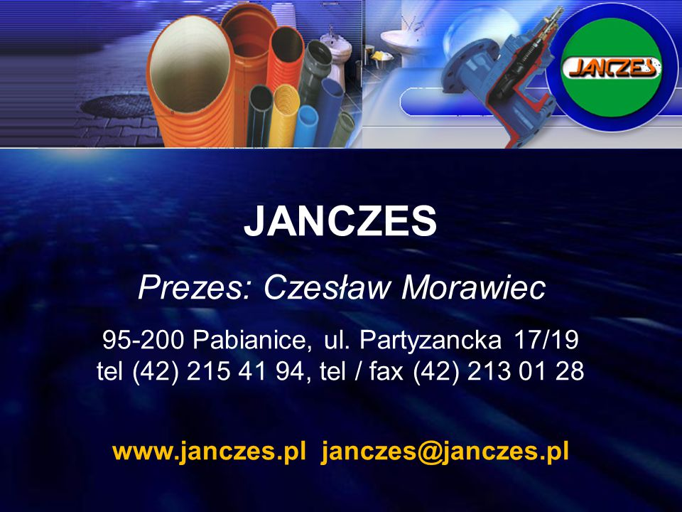JANCZES Prezes: Czesław Morawiec 95-200 Pabianice, ul. Partyzancka 17/19 tel (42) 215 41 94, tel / fax (42) 213 01 28 www.janczes.pl janczes@janczes.p