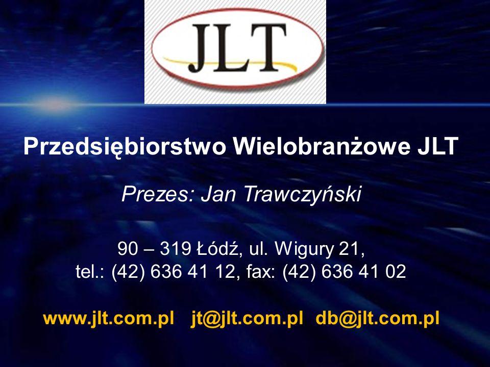 Przedsiębiorstwo Wielobranżowe JLT Prezes: Jan Trawczyński 90 – 319 Łódź, ul. Wigury 21, tel.: (42) 636 41 12, fax: (42) 636 41 02 www.jlt.com.pl jt@j