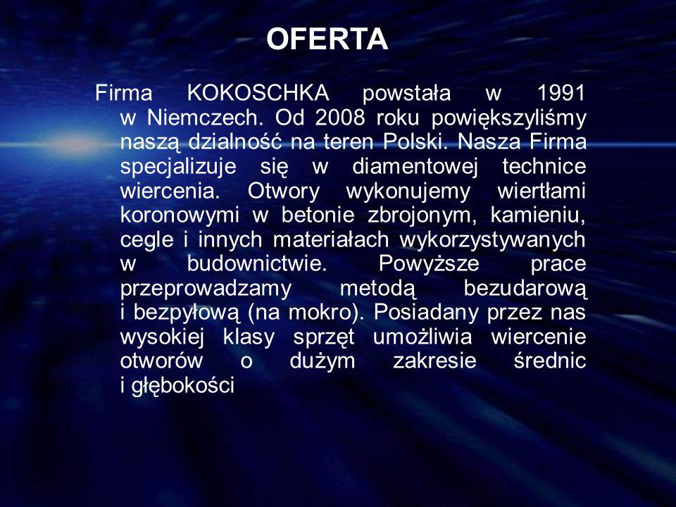 OFERTA Firma KOKOSCHKA powstała w 1991 w Niemczech. Od 2008 roku powiększyliśmy naszą dzialność na teren Polski. Nasza Firma specjalizuje się w diamen