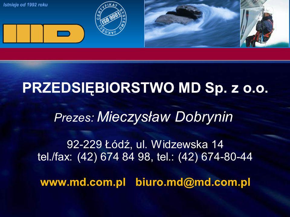 PRZEDSIĘBIORSTWO MD Sp. z o.o. Prezes: Mieczysław Dobrynin 92-229 Łódź, ul. Widzewska 14 tel./fax: (42) 674 84 98, tel.: (42) 674-80-44 www.md.com.pl