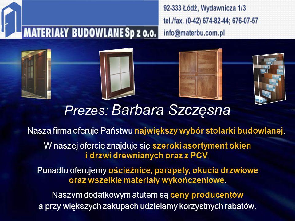 Prezes: Barbara Szczęsna Nasza firma oferuje Państwu największy wybór stolarki budowlanej. W naszej ofercie znajduje się szeroki asortyment okien i dr