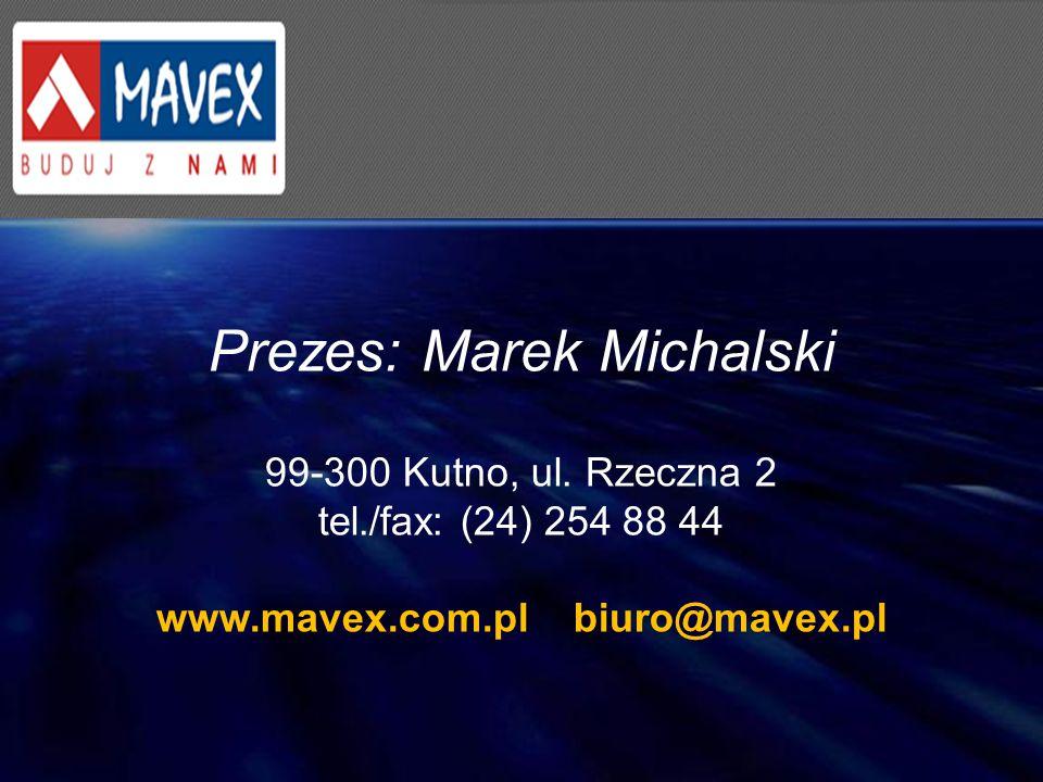 Prezes: Marek Michalski 99-300 Kutno, ul. Rzeczna 2 tel./fax: (24) 254 88 44 www.mavex.com.pl biuro@mavex.pl