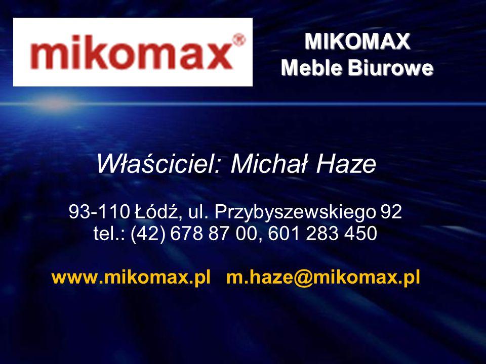 Właściciel: Michał Haze 93-110 Łódź, ul. Przybyszewskiego 92 tel.: (42) 678 87 00, 601 283 450 www.mikomax.pl m.haze@mikomax.pl MIKOMAX Meble Biurowe