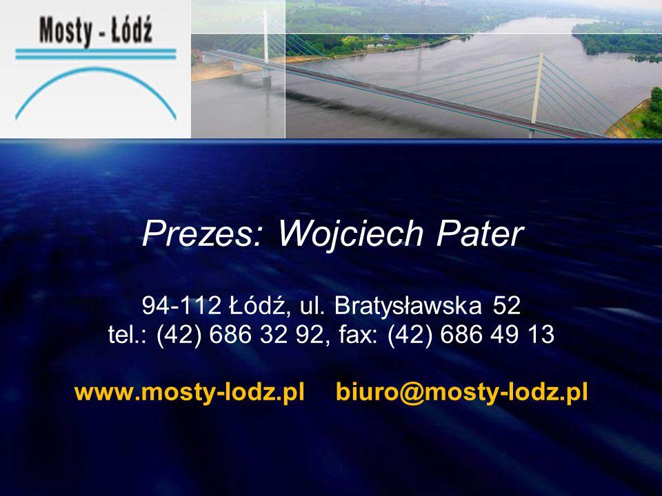 Prezes: Wojciech Pater 94-112 Łódź, ul. Bratysławska 52 tel.: (42) 686 32 92, fax: (42) 686 49 13 www.mosty-lodz.pl biuro@mosty-lodz.pl