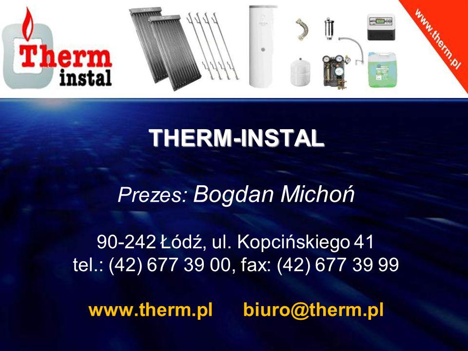 THERM-INSTAL Prezes: Bogdan Michoń 90-242 Łódź, ul. Kopcińskiego 41 tel.: (42) 677 39 00, fax: (42) 677 39 99 www.therm.pl biuro@therm.pl