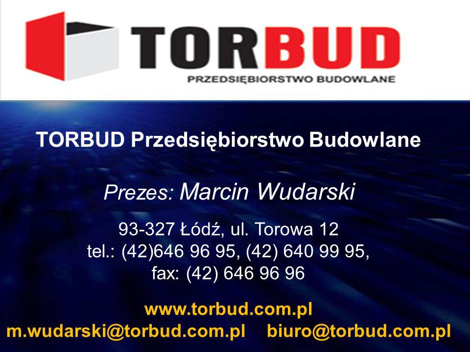 TORBUD Przedsiębiorstwo Budowlane Prezes: Marcin Wudarski 93-327 Łódź, ul. Torowa 12 tel.: (42)646 96 95, (42) 640 99 95, fax: (42) 646 96 96 www.torb