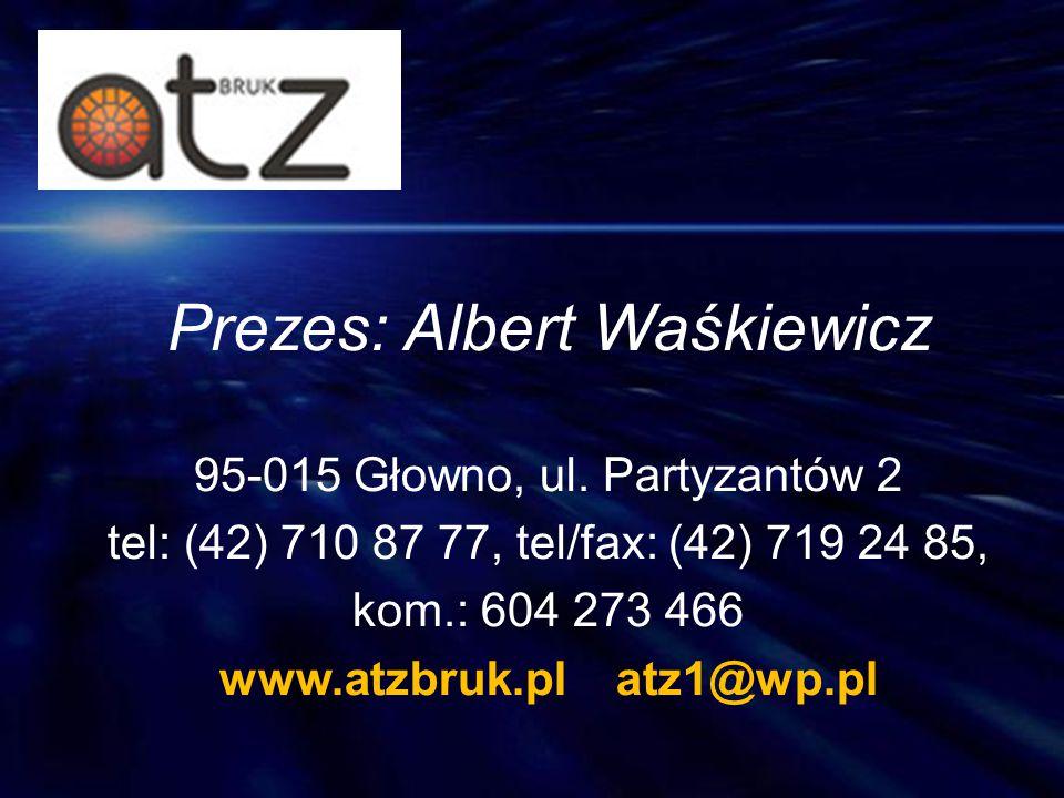 Prezes: Albert Waśkiewicz 95-015 Głowno, ul. Partyzantów 2 tel: (42) 710 87 77, tel/fax: (42) 719 24 85, kom.: 604 273 466 www.atzbruk.pl atz1@wp.pl