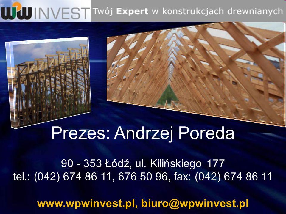 Prezes: Andrzej Poreda 90 - 353 Łódź, ul. Kilińskiego 177 tel.: (042) 674 86 11, 676 50 96, fax: (042) 674 86 11 www.wpwinvest.pl, biuro@wpwinvest.pl