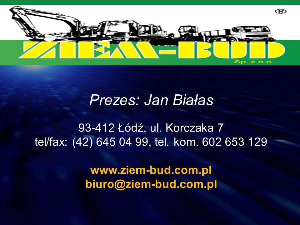 Prezes: Jan Białas 93-412 Łódź, ul. Korczaka 7 tel/fax: (42) 645 04 99, tel. kom. 602 653 129 www.ziem-bud.com.pl biuro@ziem-bud.com.pl