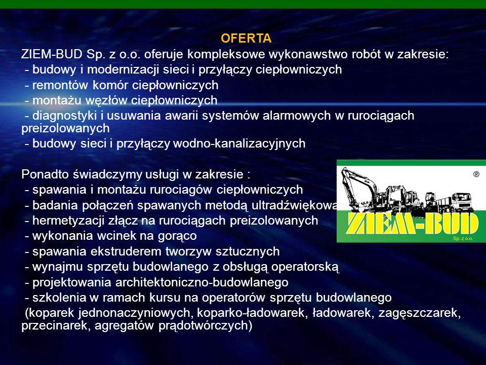 OFERTA ZIEM-BUD Sp. z o.o. oferuje kompleksowe wykonawstwo robót w zakresie: - budowy i modernizacji sieci i przyłączy ciepłowniczych - remontów komór