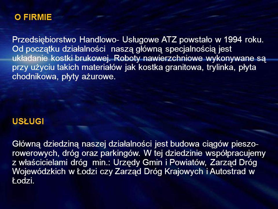 O FIRMIE Przedsiębiorstwo Handlowo- Usługowe ATZ powstało w 1994 roku. Od początku działalności naszą główną specjalnością jest układanie kostki bruko