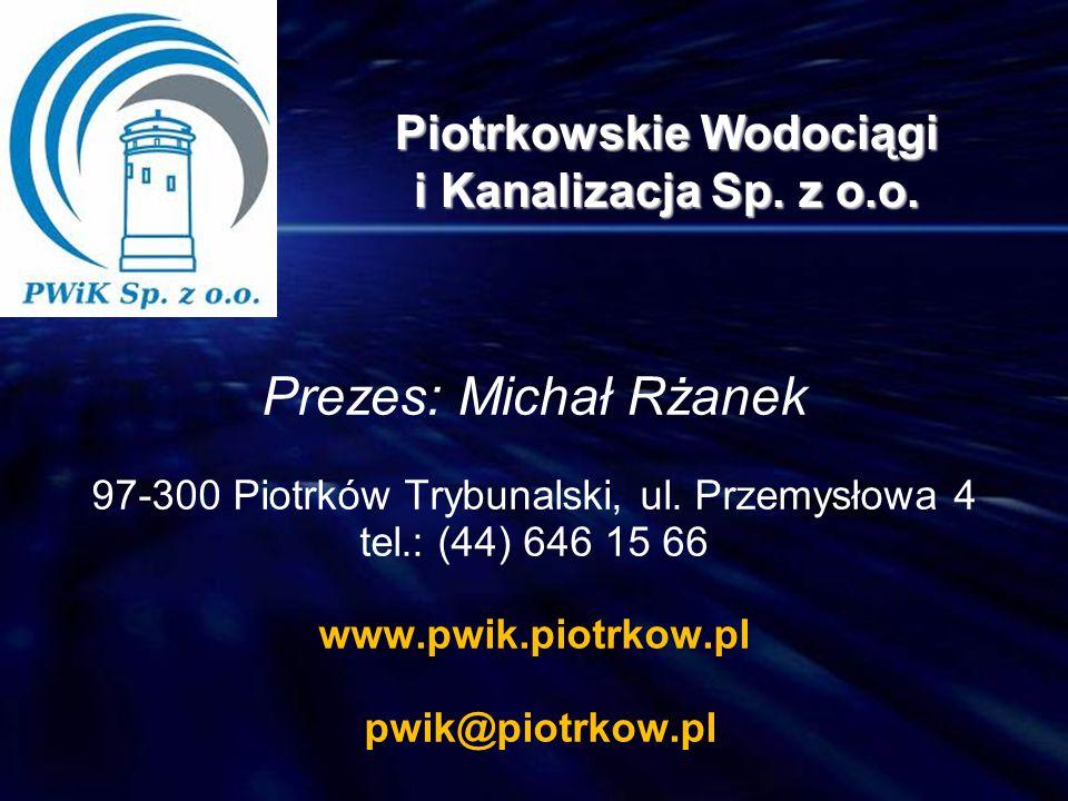 Prezes: Michał Rżanek 97-300 Piotrków Trybunalski, ul. Przemysłowa 4 tel.: (44) 646 15 66 www.pwik.piotrkow.pl pwik@piotrkow.pl Piotrkowskie Wodociągi