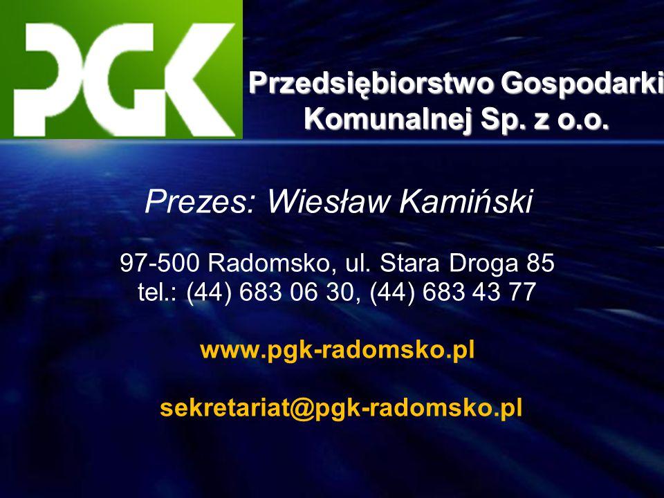 Prezes: Wiesław Kamiński 97-500 Radomsko, ul. Stara Droga 85 tel.: (44) 683 06 30, (44) 683 43 77 www.pgk-radomsko.pl sekretariat@pgk-radomsko.pl Prze