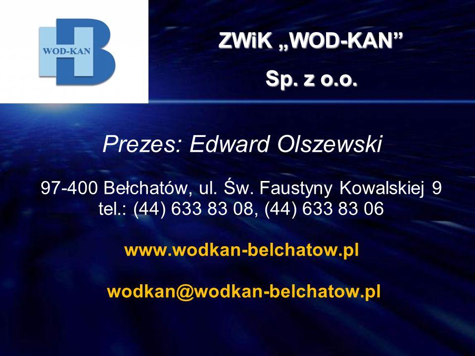 Prezes: Edward Olszewski 97-400 Bełchatów, ul. Św. Faustyny Kowalskiej 9 tel.: (44) 633 83 08, (44) 633 83 06 www.wodkan-belchatow.pl wodkan@wodkan-be