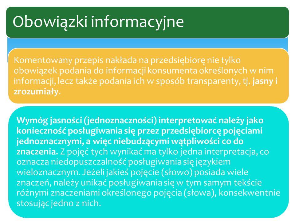 Komentowany przepis nakłada na przedsiębiorę nie tylko obowiązek podania do informacji konsumenta określonych w nim informacji, lecz także podania ich w sposób transparenty, tj.