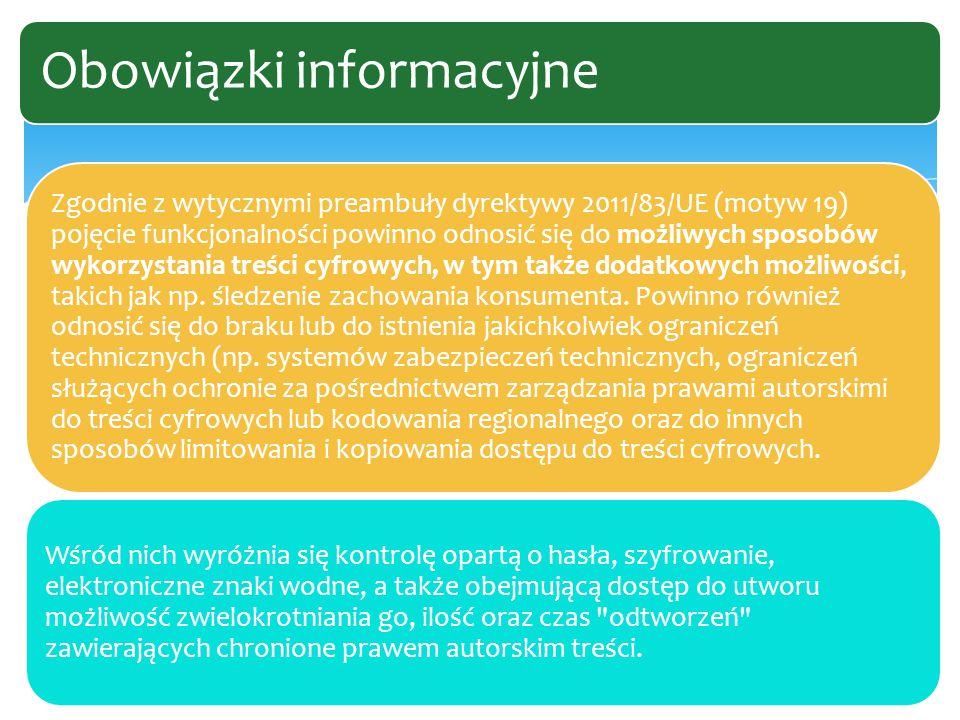 Zgodnie z wytycznymi preambuły dyrektywy 2011/83/UE (motyw 19) pojęcie funkcjonalności powinno odnosić się do możliwych sposobów wykorzystania treści cyfrowych, w tym także dodatkowych możliwości, takich jak np.