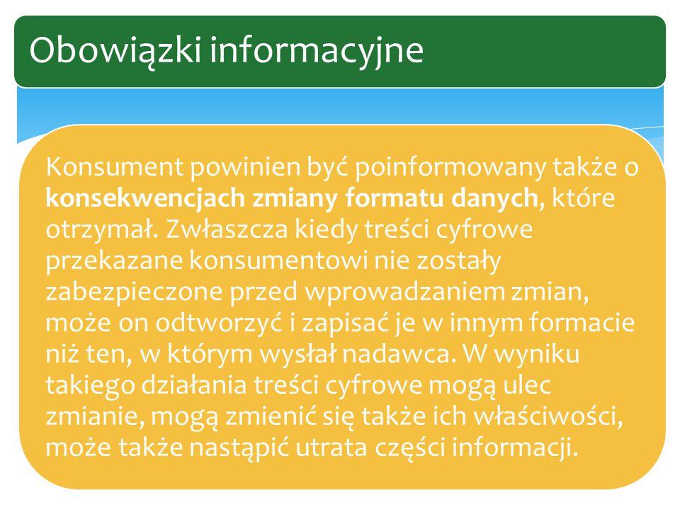 Konsument powinien być poinformowany także o konsekwencjach zmiany formatu danych, które otrzymał.