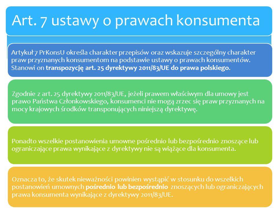Artykuł 7 stanowi, że nieważne są postanowienia umów mniej korzystne dla konsumenta niż postanowienia ustawy.