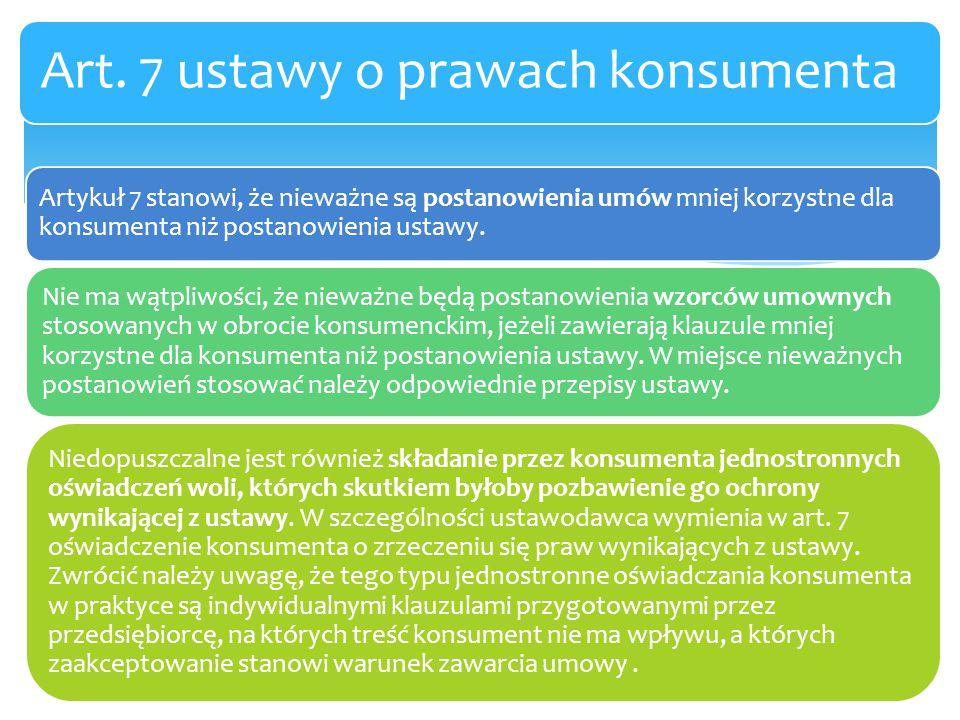 Artykuł 7 stanowi, że nieważne są postanowienia umów mniej korzystne dla konsumenta niż postanowienia ustawy. Nie ma wątpliwości, że nieważne będą pos