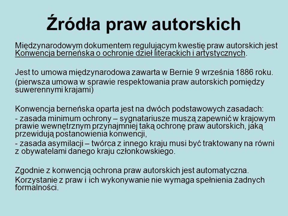 Źródła praw autorskich W Polsce podstawowym aktem prawnym regulującym zagadnienia praw autorskich, ich ochrony, sankcji za naruszenia i inne zagadnienia powiązane jest Ustawa z dnia 4 lutego 1994 roku o prawie autorskim i prawach pokrewnych.