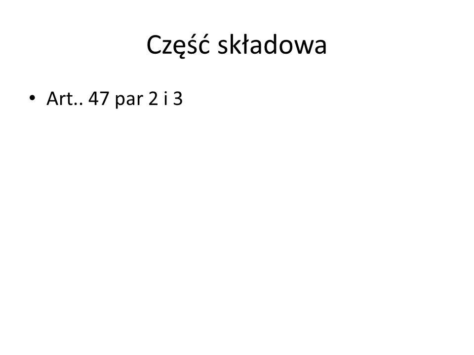 Część składowa Art.. 47 par 2 i 3