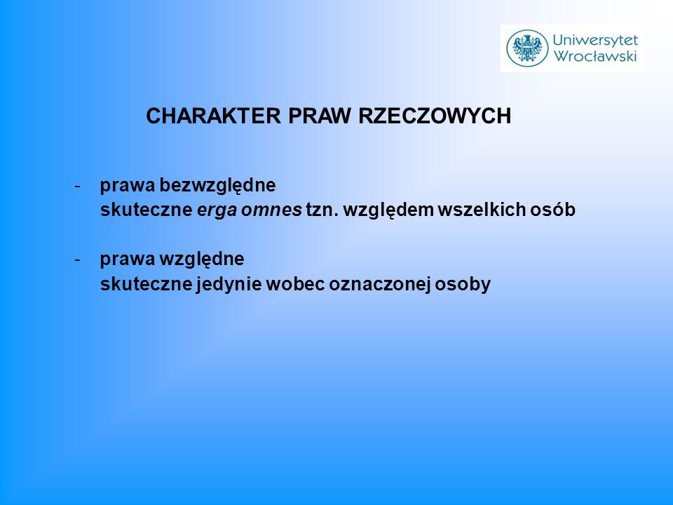 -prawa bezwzględne skuteczne erga omnes tzn. względem wszelkich osób -prawa względne skuteczne jedynie wobec oznaczonej osoby CHARAKTER PRAW RZECZOWYC