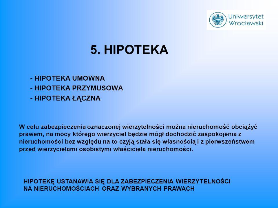 5. HIPOTEKA - HIPOTEKA UMOWNA - HIPOTEKA PRZYMUSOWA - HIPOTEKA ŁĄCZNA HIPOTEKĘ USTANAWIA SIĘ DLA ZABEZPIECZENIA WIERZYTELNOŚCI NA NIERUCHOMOŚCIACH ORA