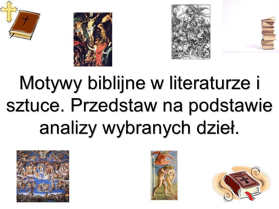Motywy biblijne w literaturze i sztuce. Przedstaw na podstawie analizy wybranych dzieł.