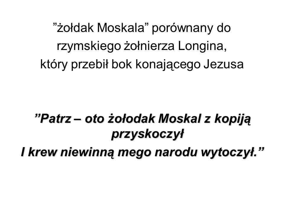 """""""żołdak Moskala"""" porównany do rzymskiego żołnierza Longina, który przebił bok konającego Jezusa """"Patrz – oto żołodak Moskal z kopiją przyskoczył I kre"""