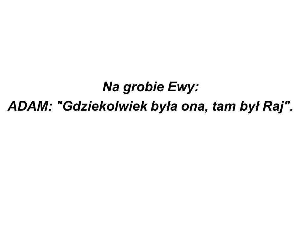 Na grobie Ewy: ADAM: