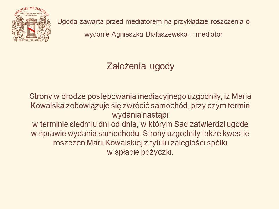 Ugoda zawarta przed mediatorem na przykładzie roszczenia o wydanie Agnieszka Białaszewska – mediator Założenia ugody Strony w drodze postępowania medi