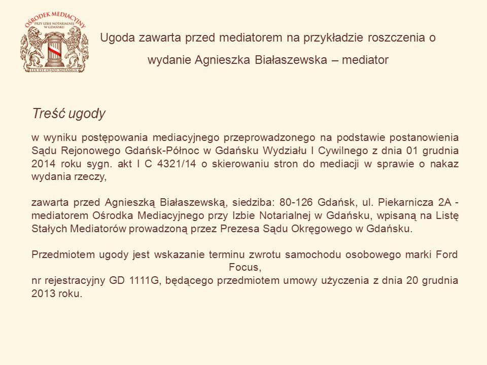 Ugoda zawarta przed mediatorem na przykładzie roszczenia o wydanie Agnieszka Białaszewska – mediator Treść ugody w wyniku postępowania mediacyjnego pr