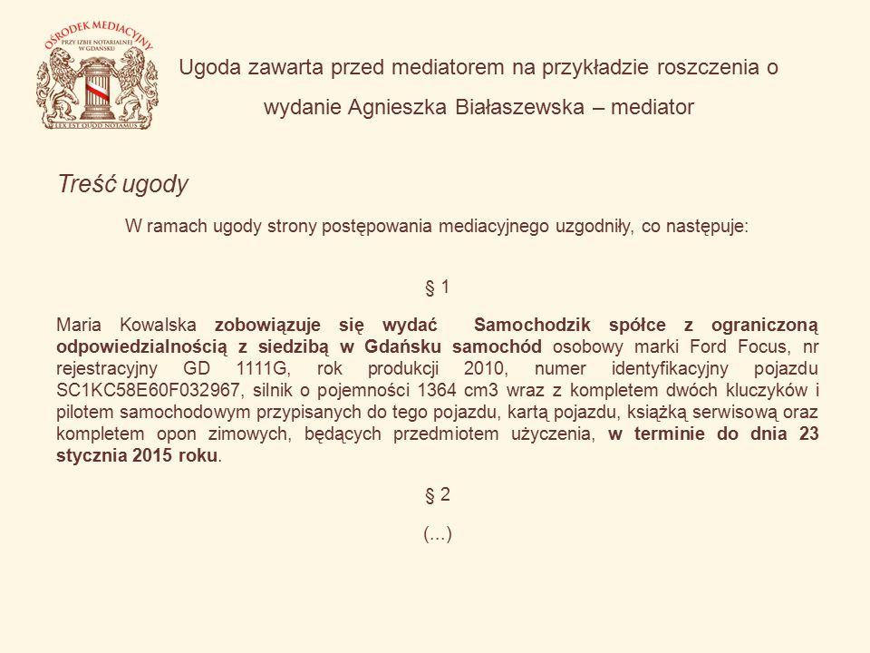 Ugoda zawarta przed mediatorem na przykładzie roszczenia o wydanie Agnieszka Białaszewska – mediator Treść ugody W ramach ugody strony postępowania me