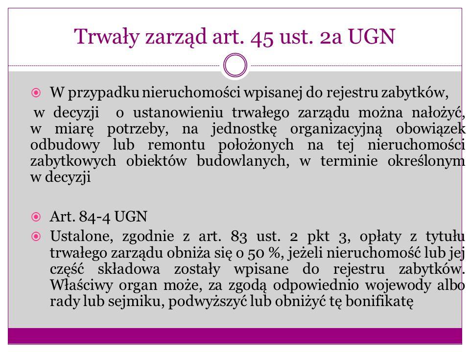 Trwały zarząd art. 45 ust. 2a UGN  W przypadku nieruchomości wpisanej do rejestru zabytków, w decyzji o ustanowieniu trwałego zarządu można nałożyć,