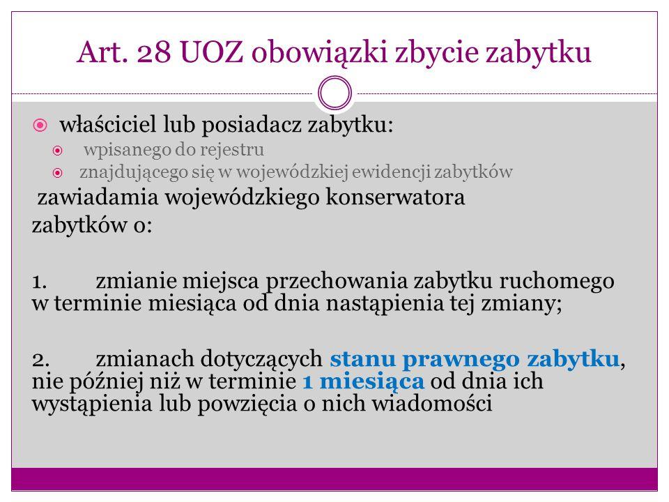 Art. 28 UOZ obowiązki zbycie zabytku  właściciel lub posiadacz zabytku:  wpisanego do rejestru  znajdującego się w wojewódzkiej ewidencji zabytków