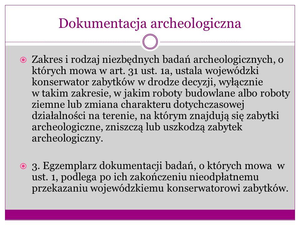 Dokumentacja archeologiczna  Zakres i rodzaj niezbędnych badań archeologicznych, o których mowa w art. 31 ust. 1a, ustala wojewódzki konserwator zaby