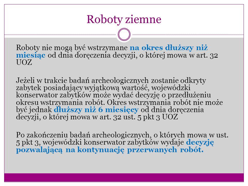 Roboty ziemne Roboty nie mogą być wstrzymane na okres dłuższy niż miesiąc od dnia doręczenia decyzji, o której mowa w art. 32 UOZ Jeżeli w trakcie bad
