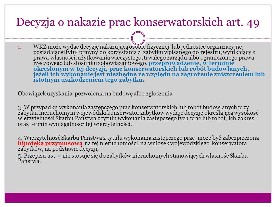 Decyzja o nakazie prac konserwatorskich art. 49 1. WKZ może wydać decyzję nakazującą osobie fizycznej lub jednostce organizacyjnej posiadającej tytuł