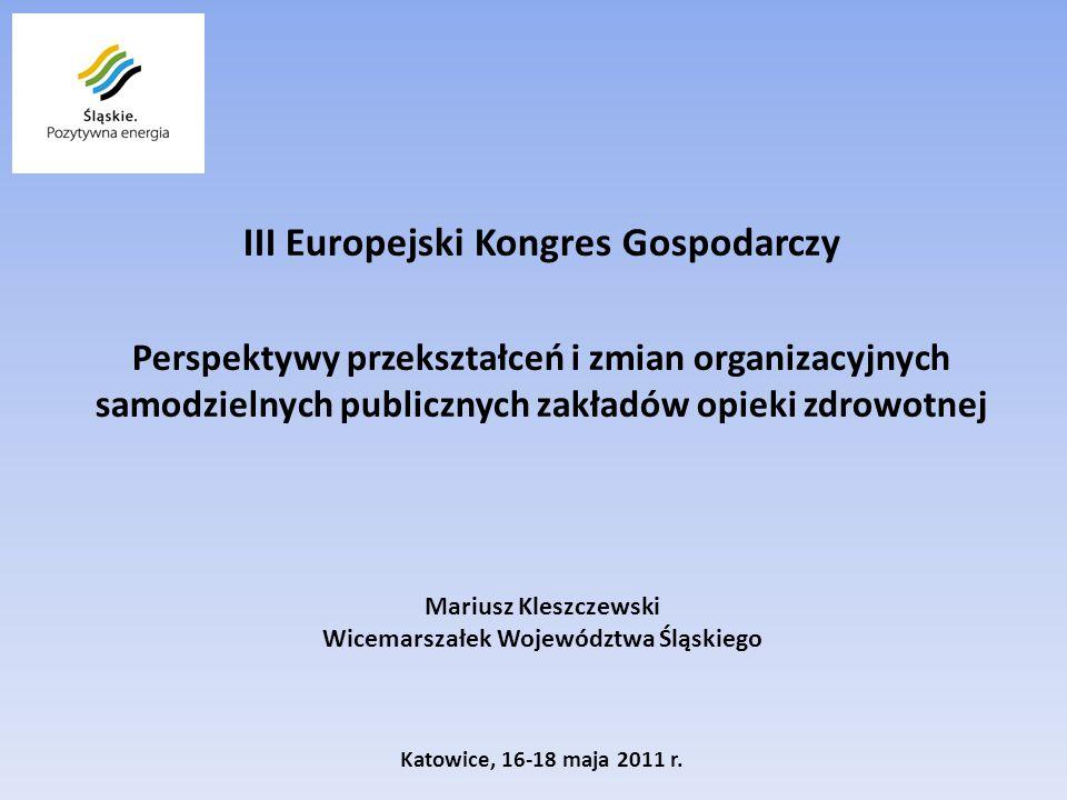 III Europejski Kongres Gospodarczy Perspektywy przekształceń i zmian organizacyjnych samodzielnych publicznych zakładów opieki zdrowotnej Mariusz Kles
