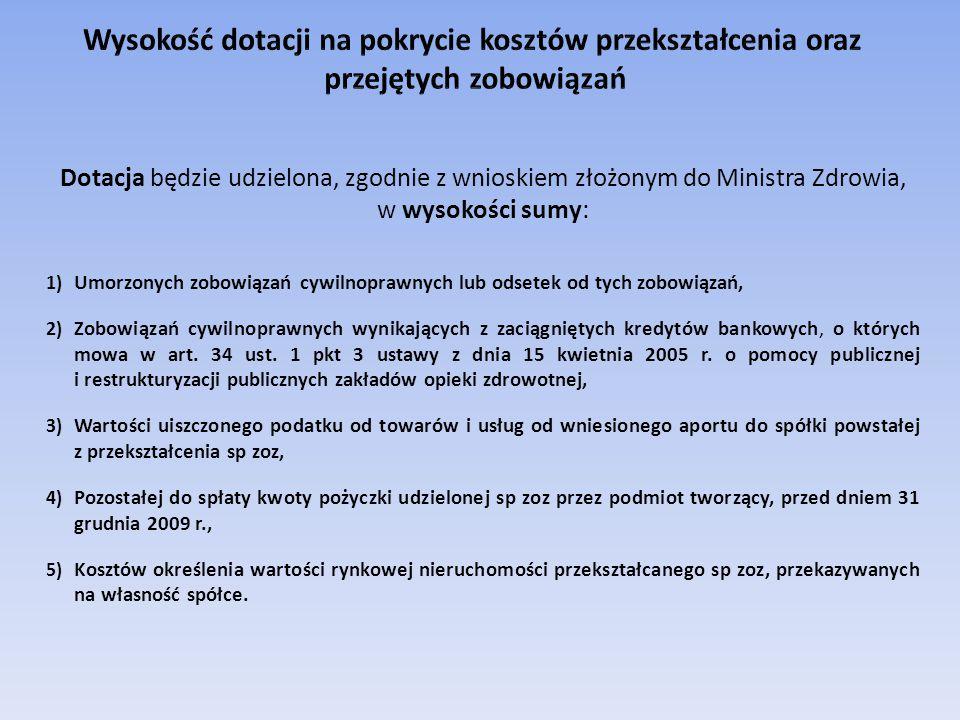 Dotacja będzie udzielona, zgodnie z wnioskiem złożonym do Ministra Zdrowia, w wysokości sumy: 1) Umorzonych zobowiązań cywilnoprawnych lub odsetek od