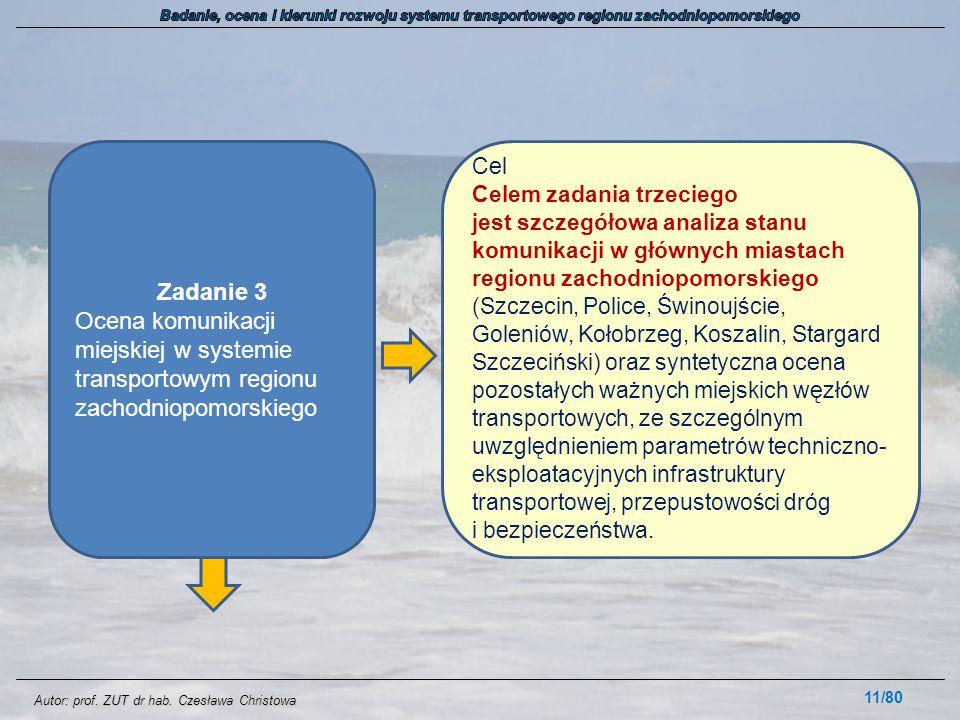 Autor: prof. ZUT dr hab. Czesława Christowa 11/80 Zadanie 3 Ocena komunikacji miejskiej w systemie transportowym regionu zachodniopomorskiego Cel Cele