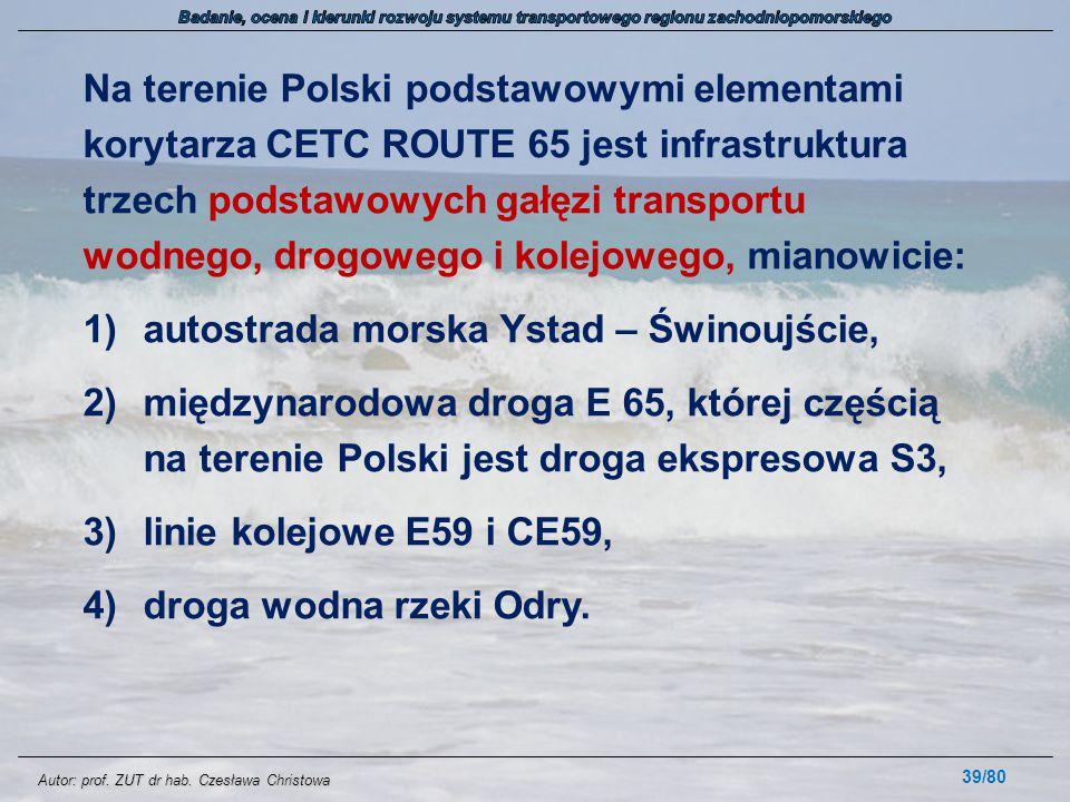 Autor: prof. ZUT dr hab. Czesława Christowa Na terenie Polski podstawowymi elementami korytarza CETC ROUTE 65 jest infrastruktura trzech podstawowych