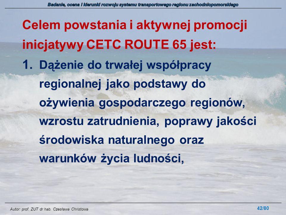 Autor: prof. ZUT dr hab. Czesława Christowa Celem powstania i aktywnej promocji inicjatywy CETC ROUTE 65 jest: 1. Dążenie do trwałej współpracy region